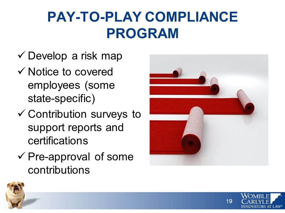 PAY-TO-PLAY COMPLIANCE PROGRAM Develop a risk map Notice to covered employees (some state-specific) Contribution surveys to support reports and certifications Pre-approval of some contributions 19