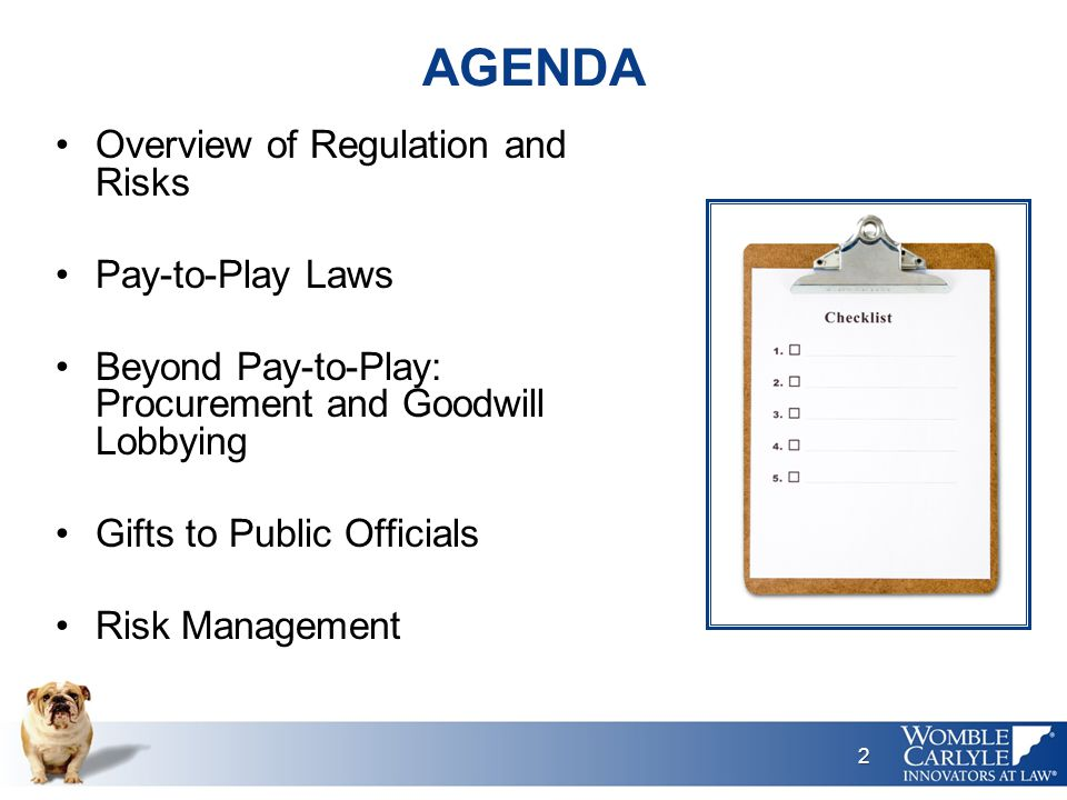 AGENDA Overview of Regulation and Risks Pay-to-Play Laws Beyond Pay-to-Play: Procurement and Goodwill Lobbying Gifts to Public Officials Risk Management 2