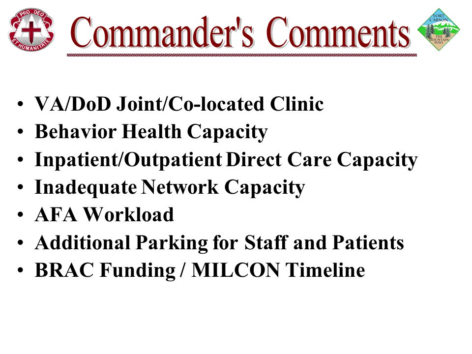 VA/DoD Joint/Co-located Clinic Behavior Health Capacity Inpatient/Outpatient Direct Care Capacity Inadequate Network Capacity AFA Workload Additional Parking for Staff and Patients BRAC Funding / MILCON Timeline