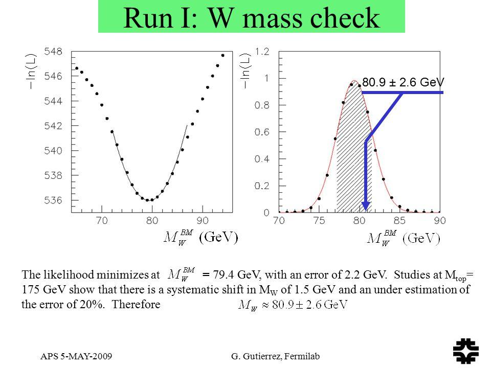 APS 5-MAY-2009 G. Gutierrez, Fermilab Run I: W mass check 80.9 ± 2.6 GeV The likelihood minimizes at = 79.4 GeV, with an error of 2.2 GeV. Studies at