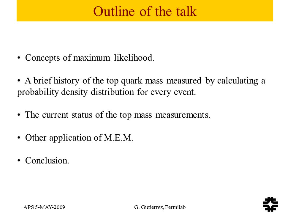 APS 5-MAY-2009 G.Gutierrez, Fermilab Concepts of maximum likelihood.