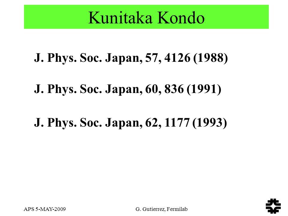 APS 5-MAY-2009 G. Gutierrez, Fermilab Kunitaka Kondo J. Phys. Soc. Japan, 57, 4126 (1988) J. Phys. Soc. Japan, 60, 836 (1991) J. Phys. Soc. Japan, 62,