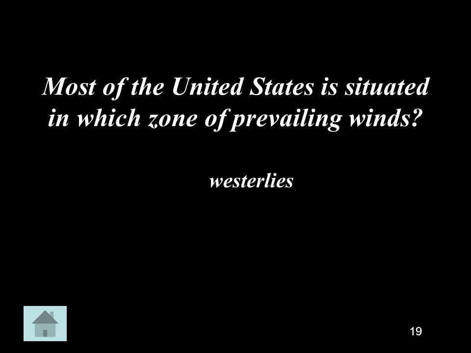 Most of the United States is situated in which zone of prevailing winds? westerlies 19