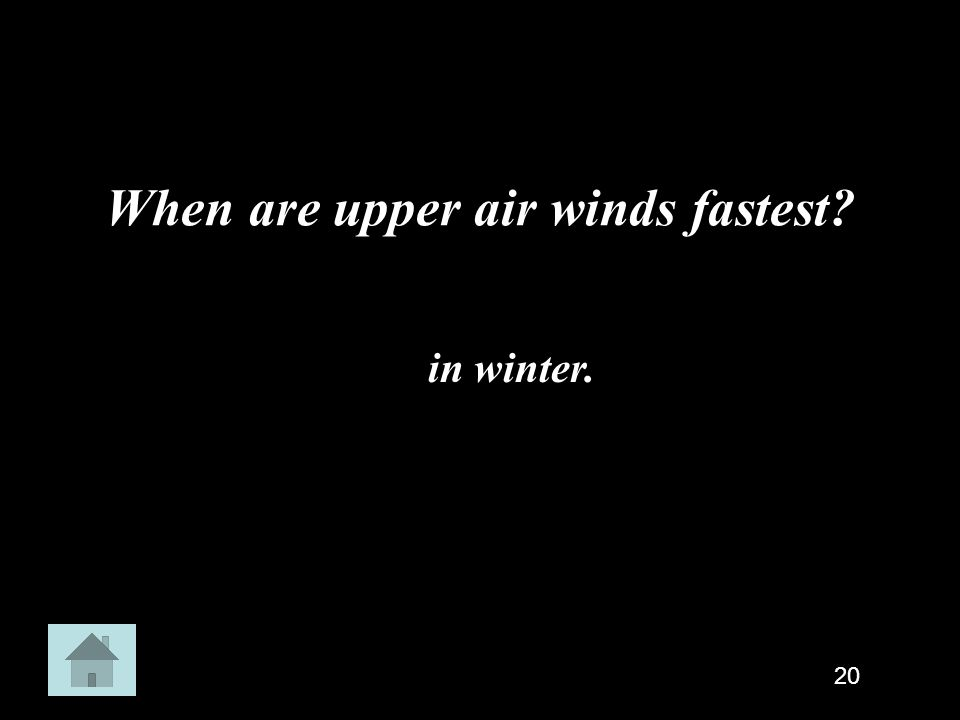 When are upper air winds fastest? in winter. 20