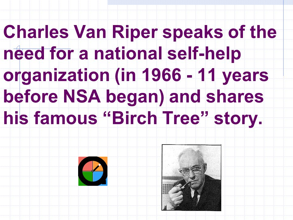 "Charles Van Riper speaks of the need for a national self-help organization (in 1966 - 11 years before NSA began) and shares his famous ""Birch Tree"" st"