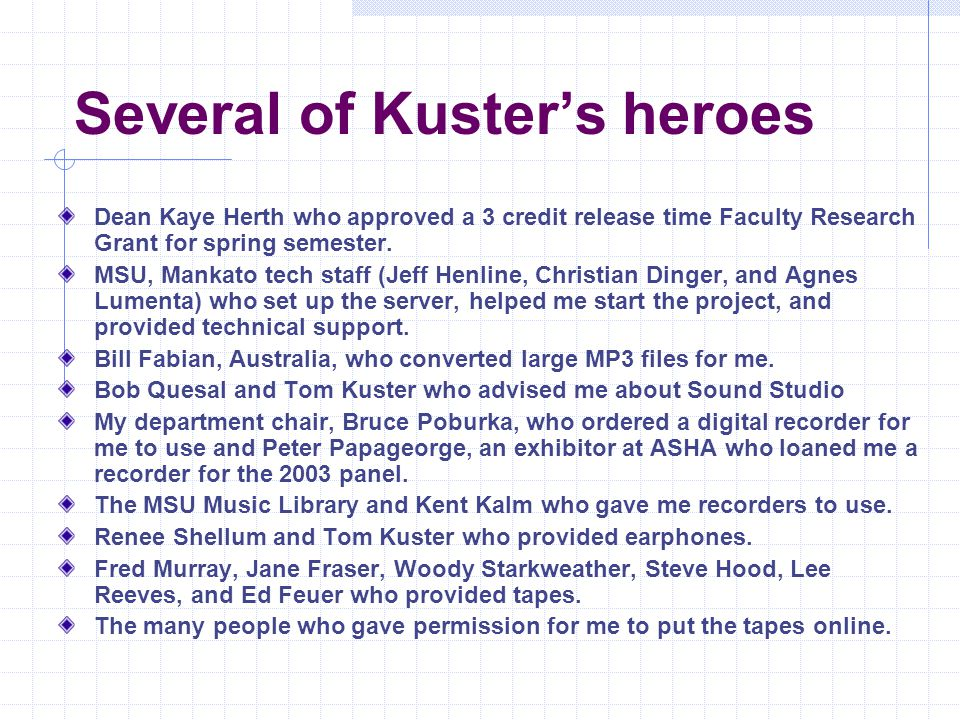 Several of Kuster's heroes Dean Kaye Herth who approved a 3 credit release time Faculty Research Grant for spring semester. MSU, Mankato tech staff (J