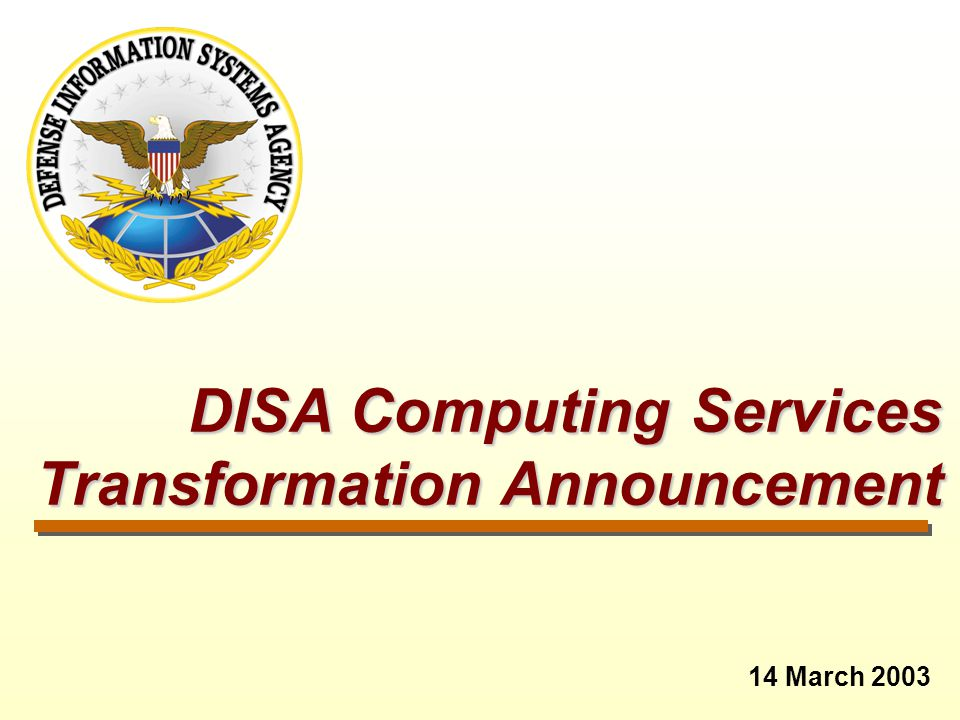 DISA Computing Services Transformation Announcement DISA Computing Services Transformation Announcement 14 March 2003