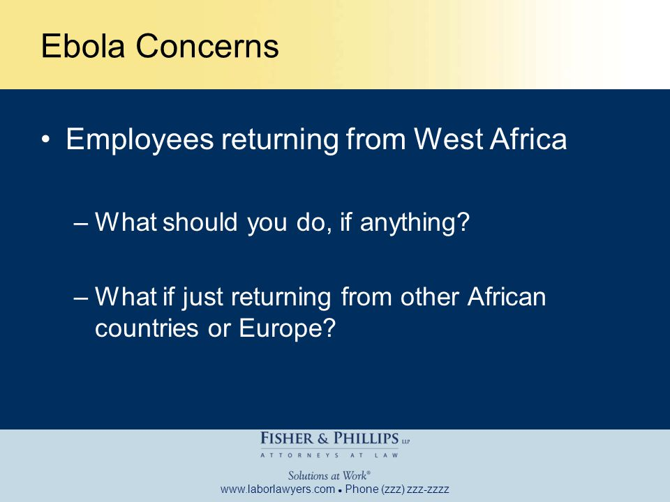 www.laborlawyers.com ● Phone (zzz) zzz-zzzz Ebola Concerns Employees returning from West Africa –What should you do, if anything.