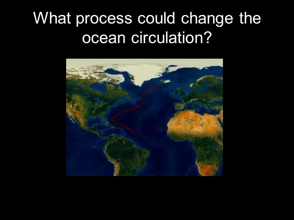 What process could change the ocean circulation