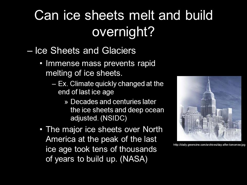 Can ice sheets melt and build overnight? –Ice Sheets and Glaciers Immense mass prevents rapid melting of ice sheets. –Ex. Climate quickly changed at t