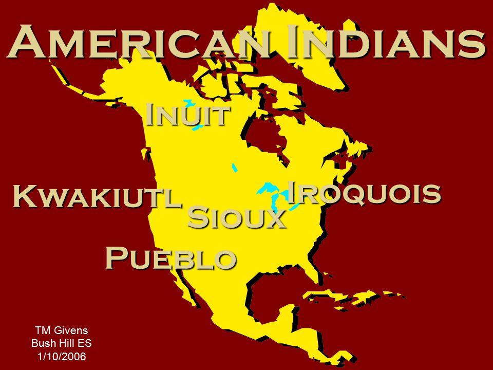American Indians TM Givens Bush Hill ES 1/10/2006 Pueblo Kwakiutl Sioux Inuit Iroquois