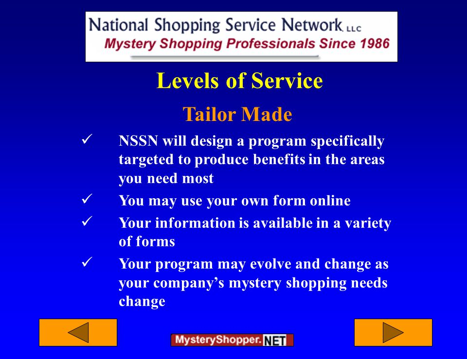 Levels of Service Tailor Made NSSN will design a program specifically targeted to produce benefits in the areas you need most You may use your own for