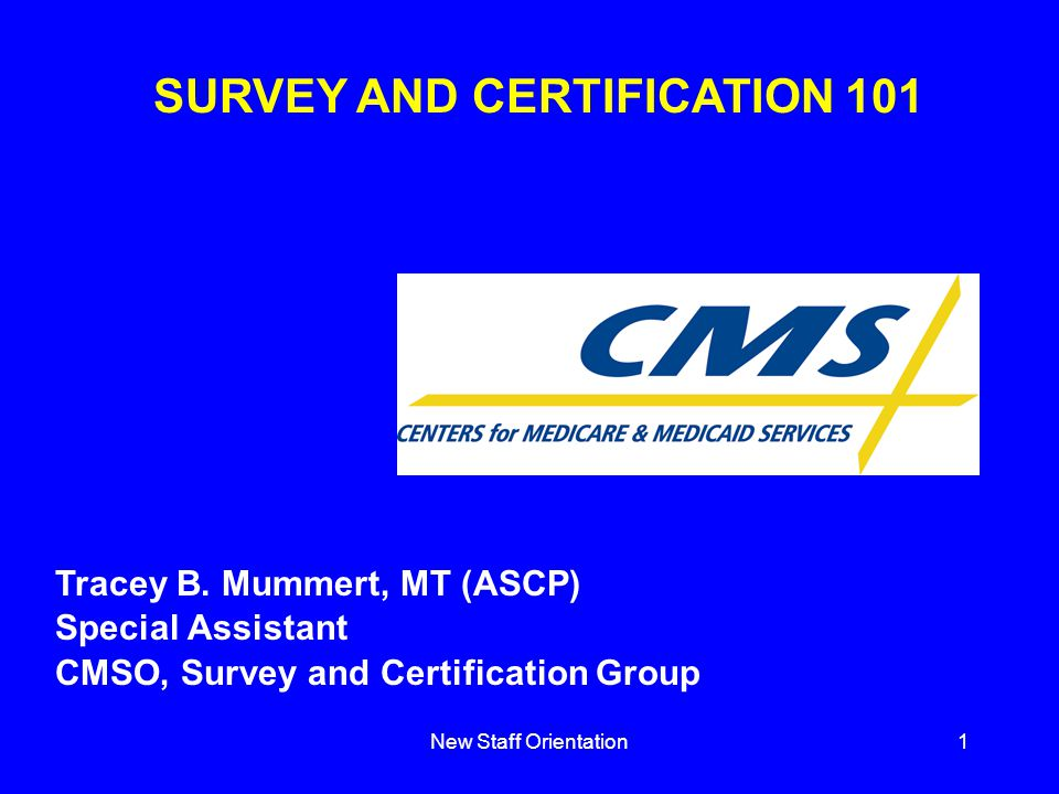 New Staff Orientation1 SURVEY AND CERTIFICATION 101 Tracey B.