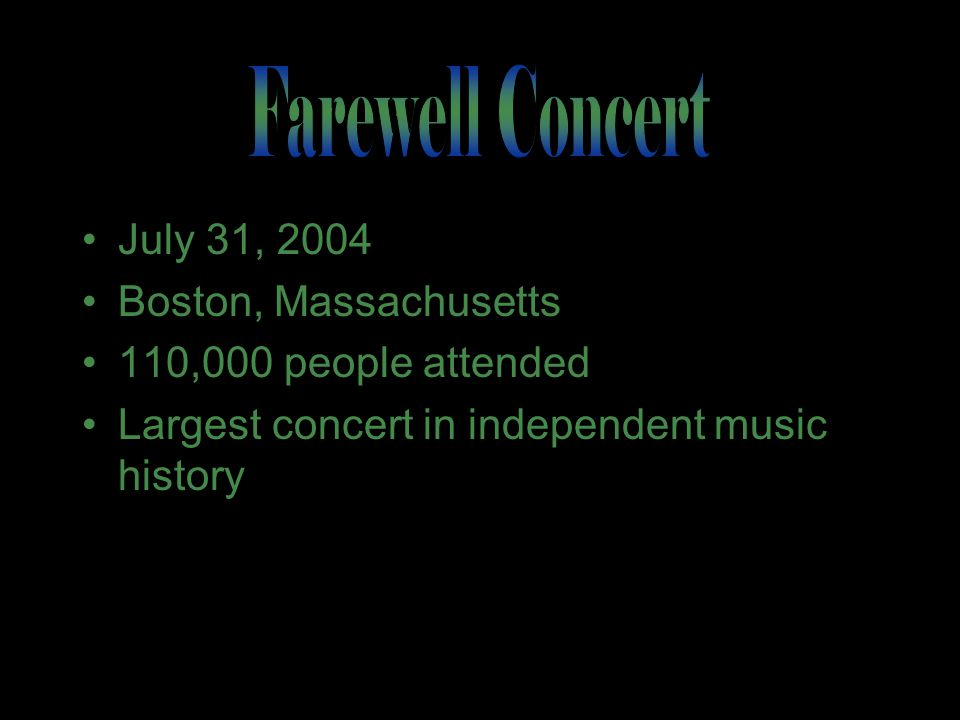 July 31, 2004 Boston, Massachusetts 110,000 people attended Largest concert in independent music history