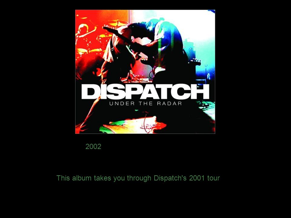 This album takes you through Dispatch's 2001 tour 2002