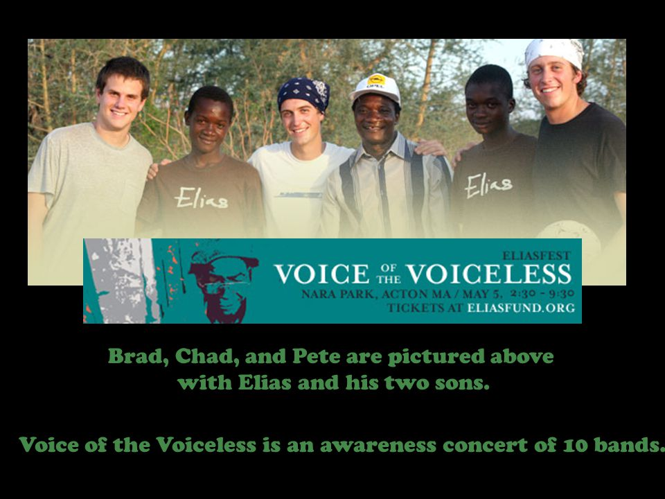 Brad, Chad, and Pete are pictured above with Elias and his two sons. Voice of the Voiceless is an awareness concert of 10 bands.