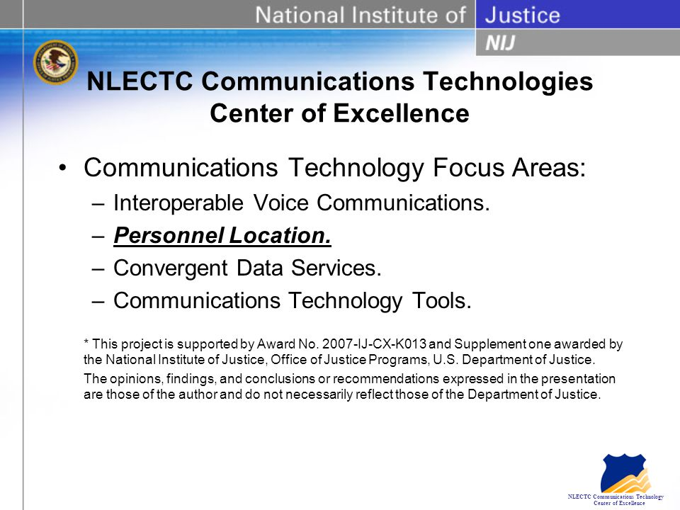NLECTC Communications Technology Center of Excellence NLECTC Communications Technologies Center of Excellence Communications Technology Focus Areas: –Interoperable Voice Communications.