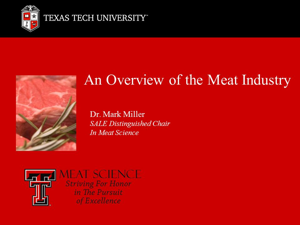 An Overview of the Meat Industry Dr. Mark Miller SALE Distinguished Chair In Meat Science
