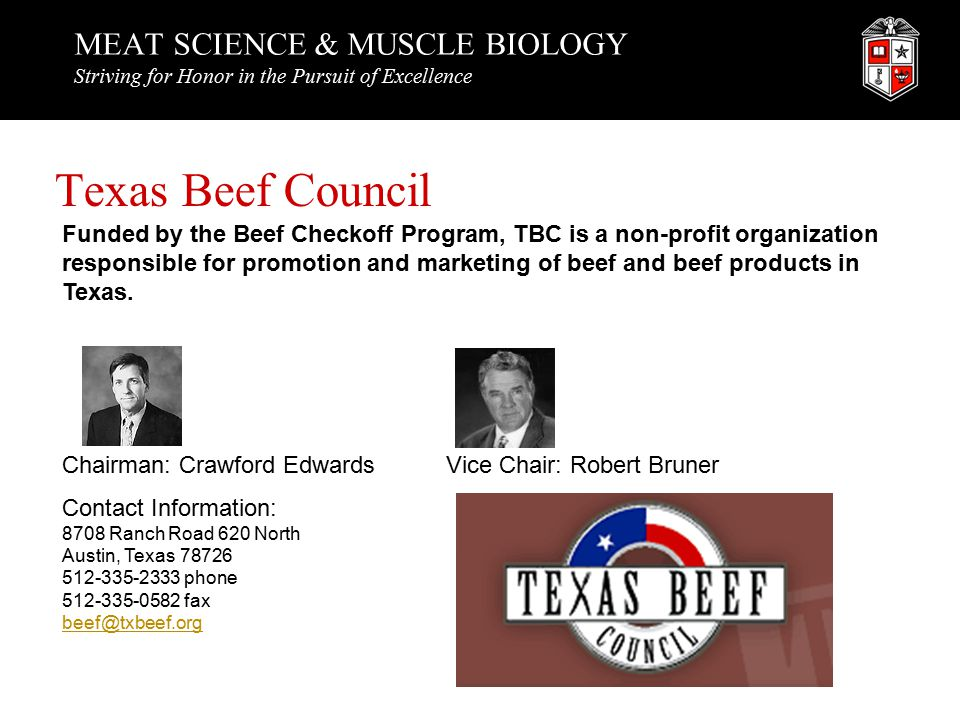 MEAT SCIENCE & MUSCLE BIOLOGY Striving for Honor in the Pursuit of Excellence Texas Beef Council Funded by the Beef Checkoff Program, TBC is a non-profit organization responsible for promotion and marketing of beef and beef products in Texas.