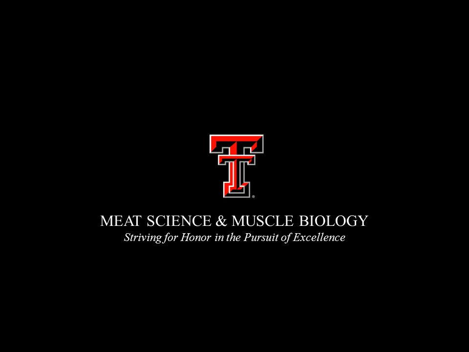 MEAT SCIENCE & MUSCLE BIOLOGY Striving for Honor in the Pursuit of Excellence