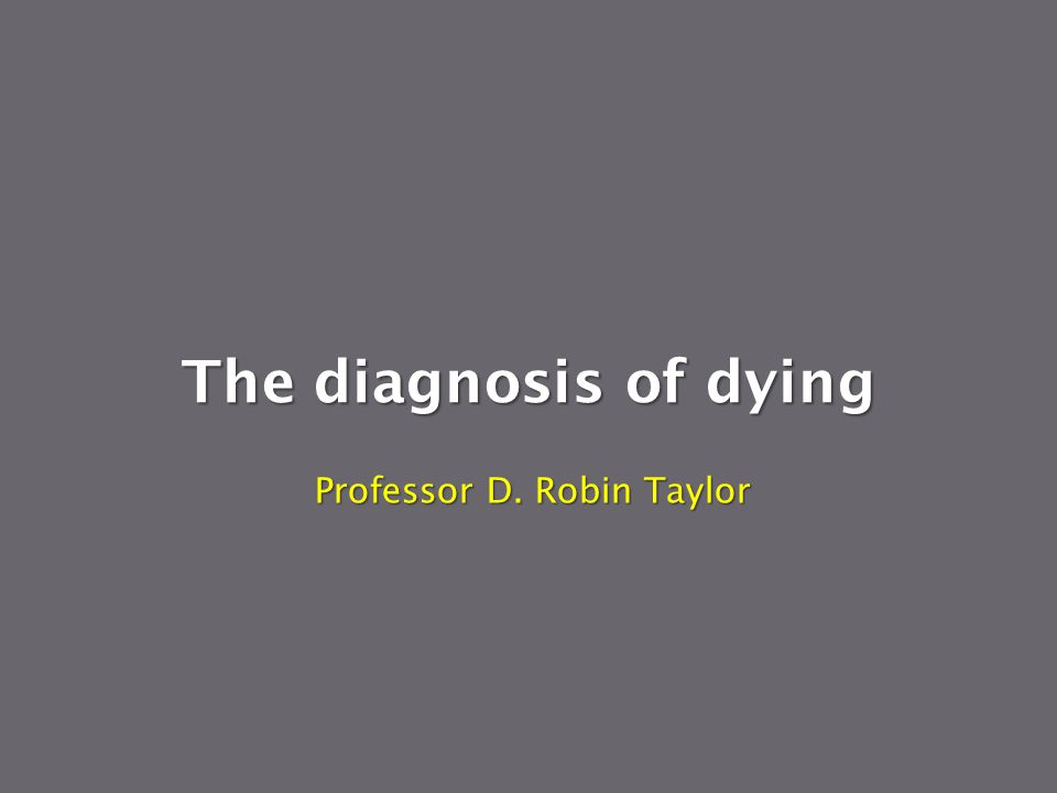 The diagnosis of dying Professor D. Robin Taylor
