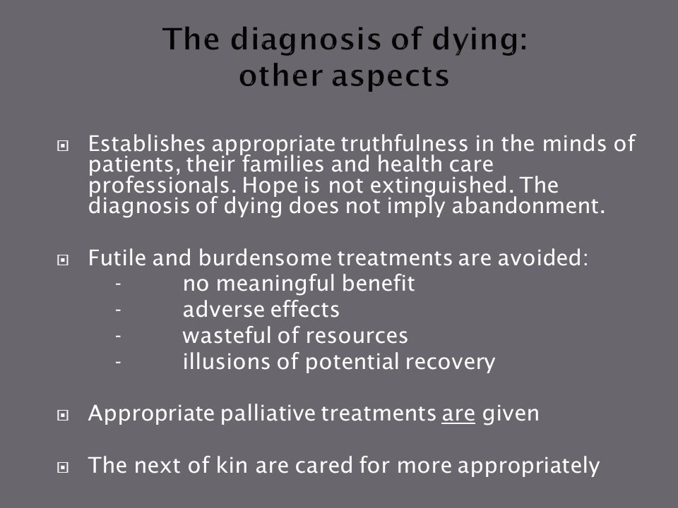  Establishes appropriate truthfulness in the minds of patients, their families and health care professionals. Hope is not extinguished. The diagnosis
