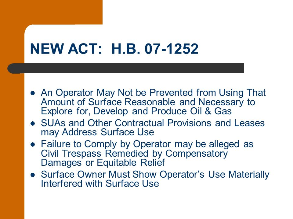NEW ACT: H.B. 07-1252 An Operator May Not be Prevented from Using That Amount of Surface Reasonable and Necessary to Explore for, Develop and Produce