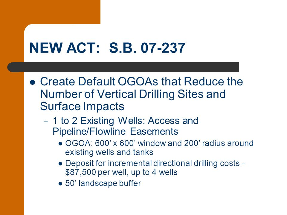 NEW ACT: S.B. 07-237 Create Default OGOAs that Reduce the Number of Vertical Drilling Sites and Surface Impacts – 1 to 2 Existing Wells: Access and Pi