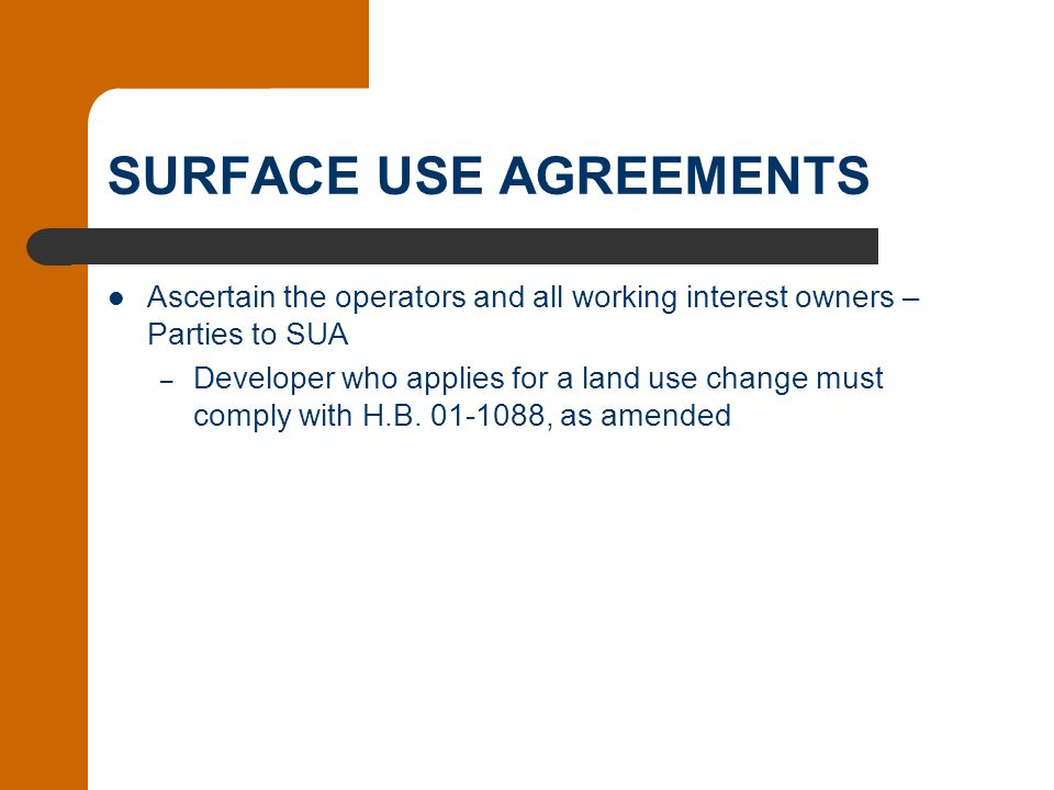 SURFACE USE AGREEMENTS Ascertain the operators and all working interest owners – Parties to SUA – Developer who applies for a land use change must com