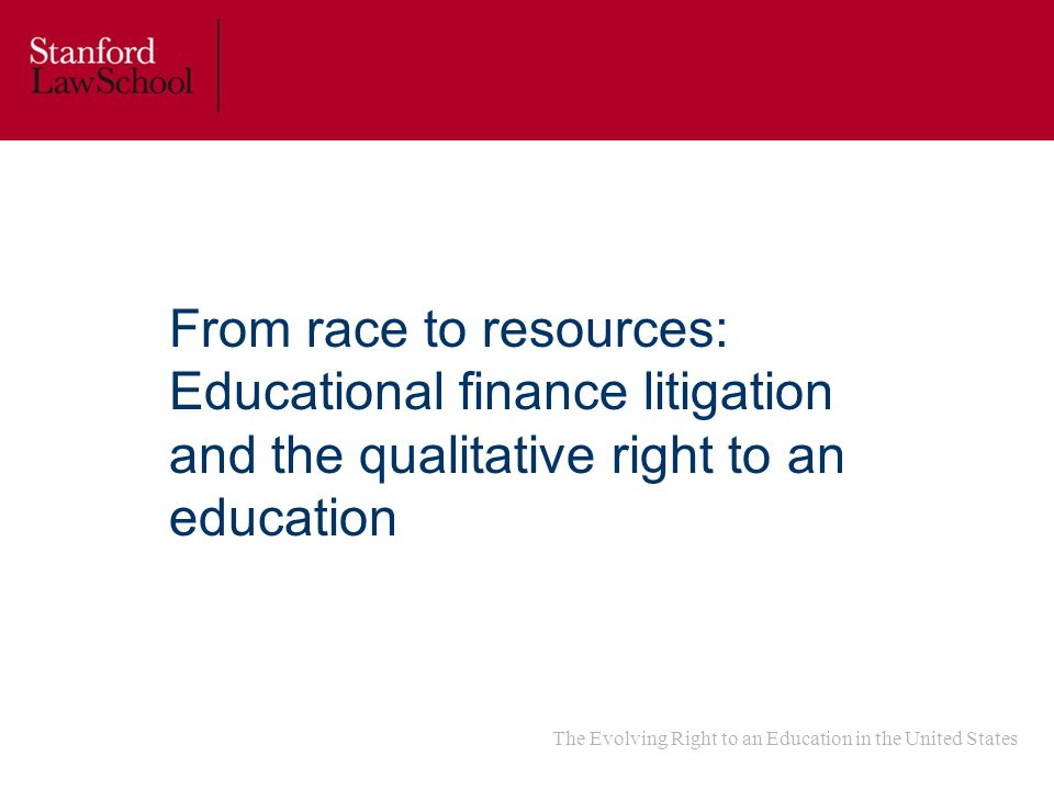 The Evolving Right to an Education in the United States From race to resources: Educational finance litigation and the qualitative right to an education