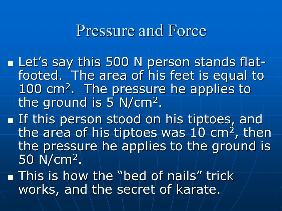 Pressure and Force Let's say this 500 N person stands flat- footed.