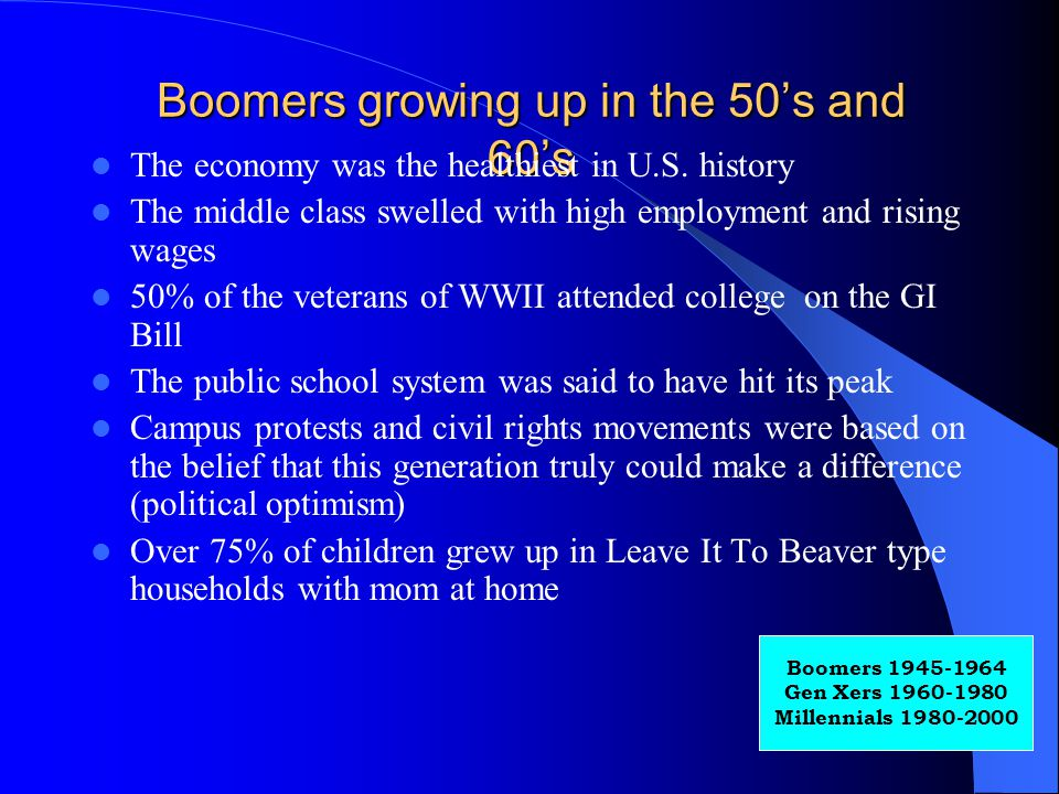 Boomers growing up in the 50's and 60's The economy was the healthiest in U.S.