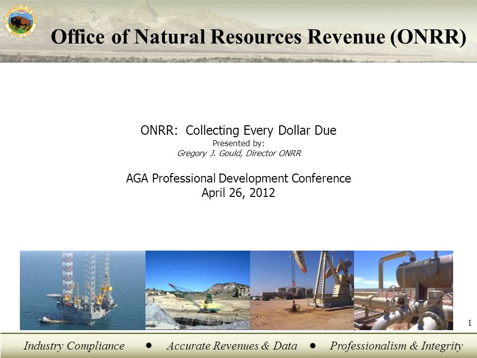 Industry ComplianceAccurate Revenues & DataProfessionalism & Integrity 1 ONRR: Collecting Every Dollar Due Presented by: Gregory J.