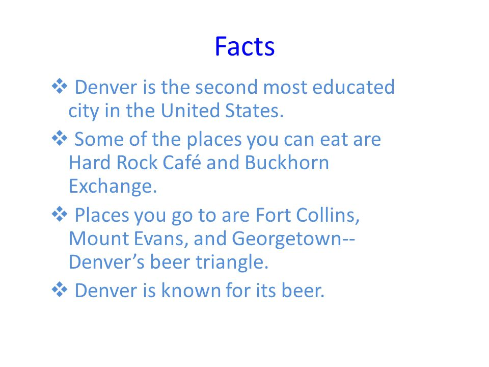 Facts  Denver is the second most educated city in the United States.