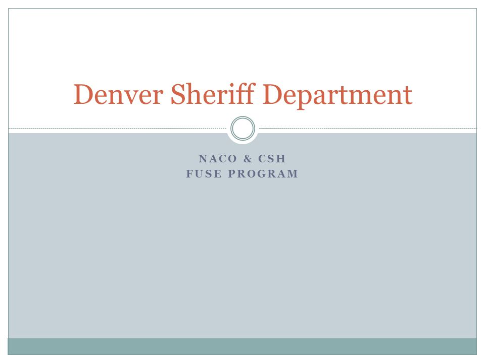 NACO & CSH FUSE PROGRAM Denver Sheriff Department