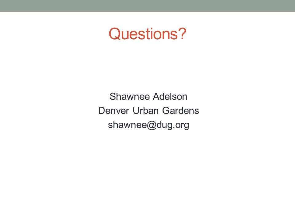 Questions Shawnee Adelson Denver Urban Gardens shawnee@dug.org
