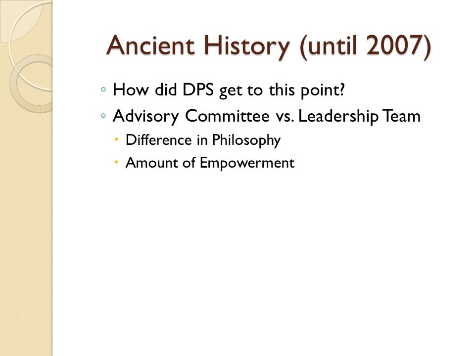 Ancient History (until 2007) ◦ How did DPS get to this point.