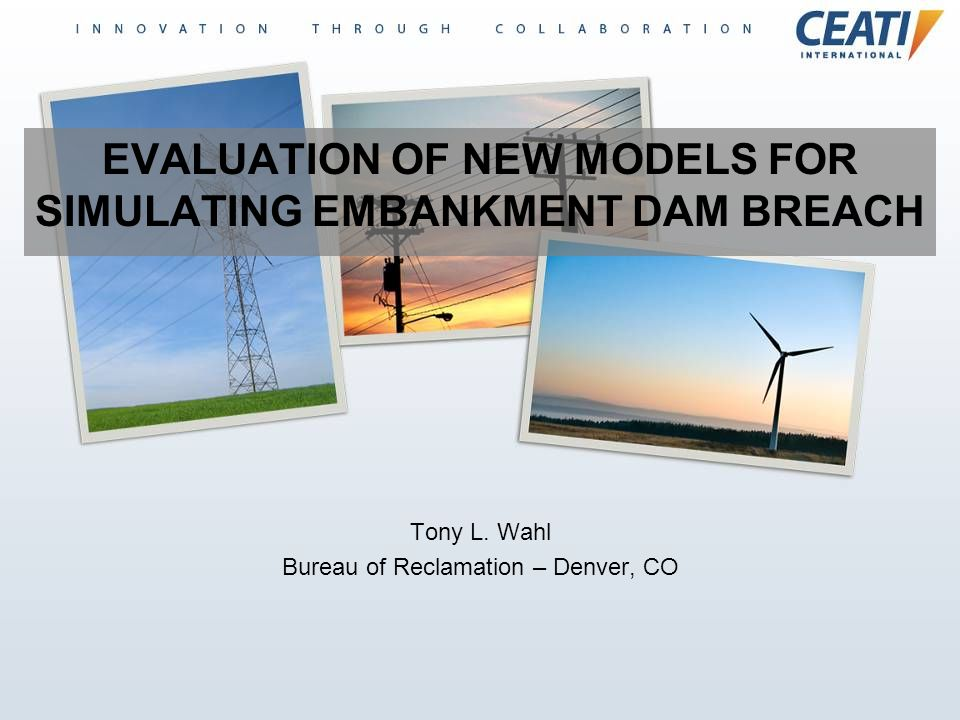 EVALUATION OF NEW MODELS FOR SIMULATING EMBANKMENT DAM BREACH Tony L. Wahl Bureau of Reclamation – Denver, CO