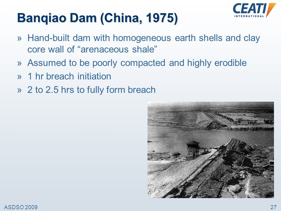"ASDSO 200927 Banqiao Dam (China, 1975) »Hand-built dam with homogeneous earth shells and clay core wall of ""arenaceous shale"" »Assumed to be poorly co"