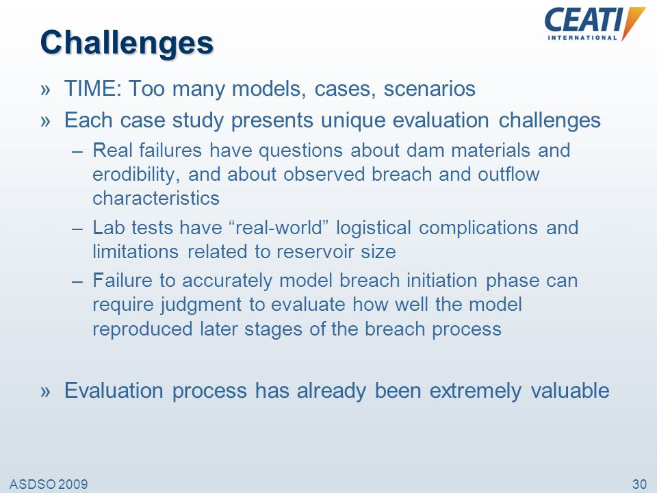 ASDSO 200930 Challenges »TIME: Too many models, cases, scenarios »Each case study presents unique evaluation challenges –Real failures have questions