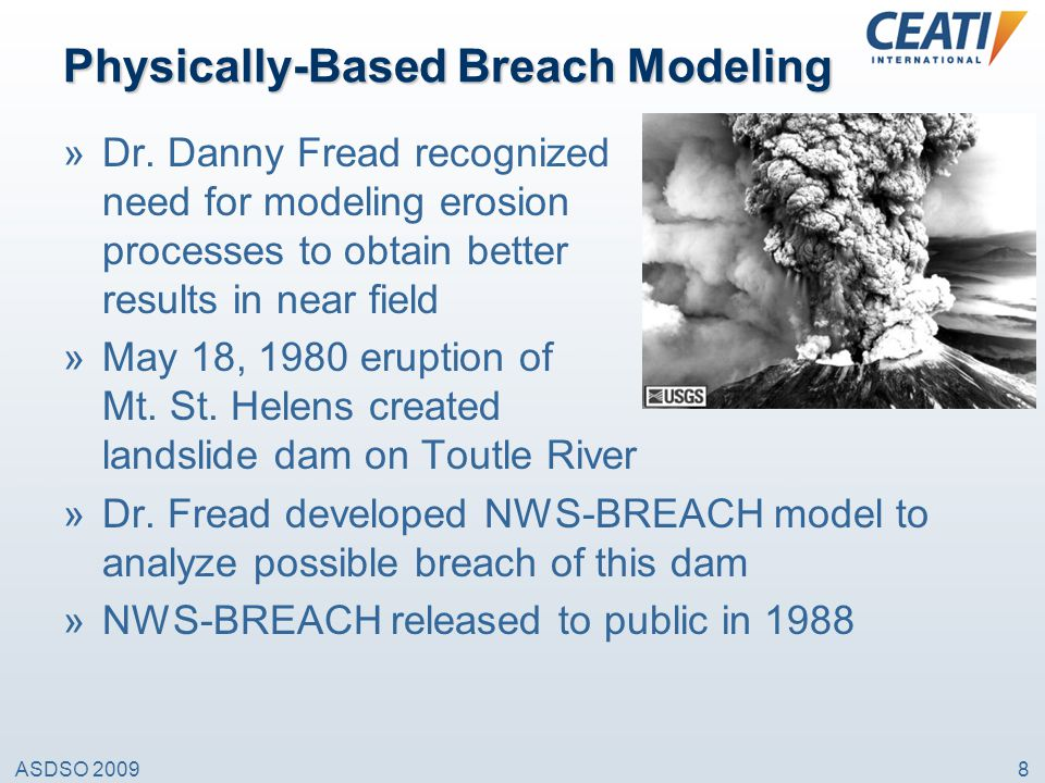 ASDSO 20098 Physically-Based Breach Modeling »Dr. Danny Fread recognized need for modeling erosion processes to obtain better results in near field »M