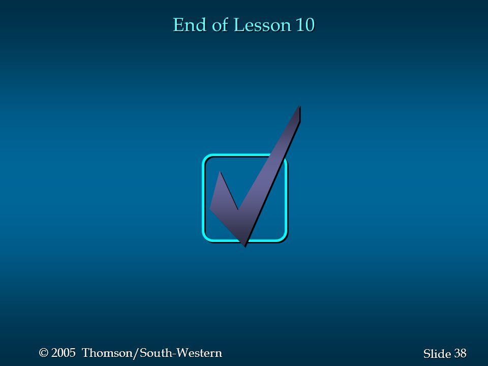 38 Slide © 2005 Thomson/South-Western End of Lesson 10