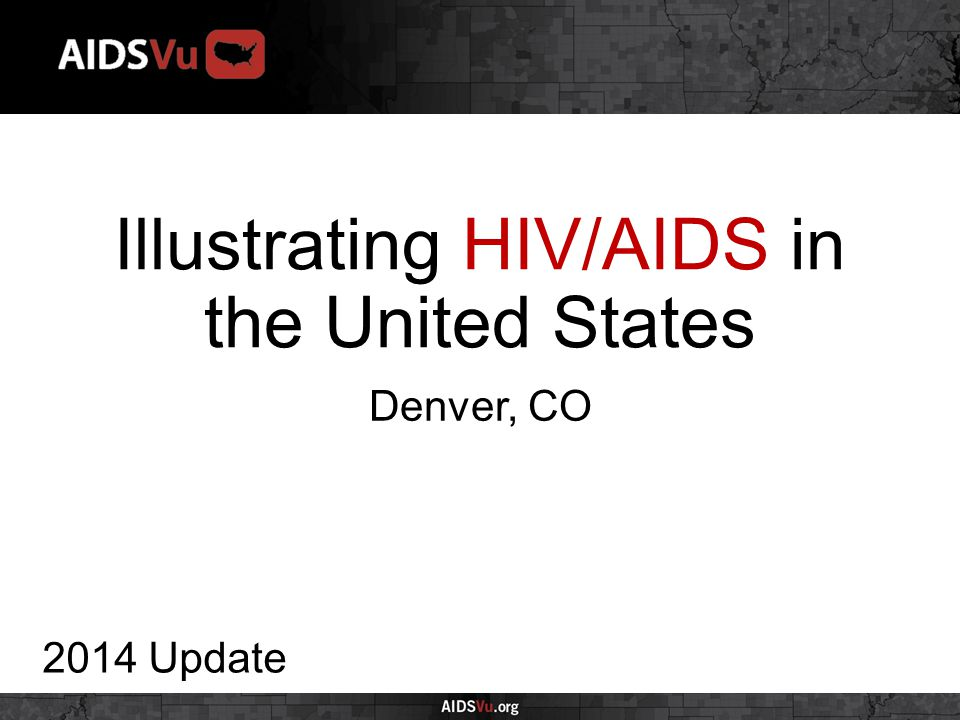 Illustrating HIV/AIDS in the United States 2014 Update Denver, CO