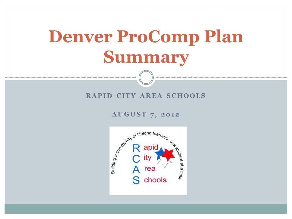 RAPID CITY AREA SCHOOLS AUGUST 7, 2012 Denver ProComp Plan Summary