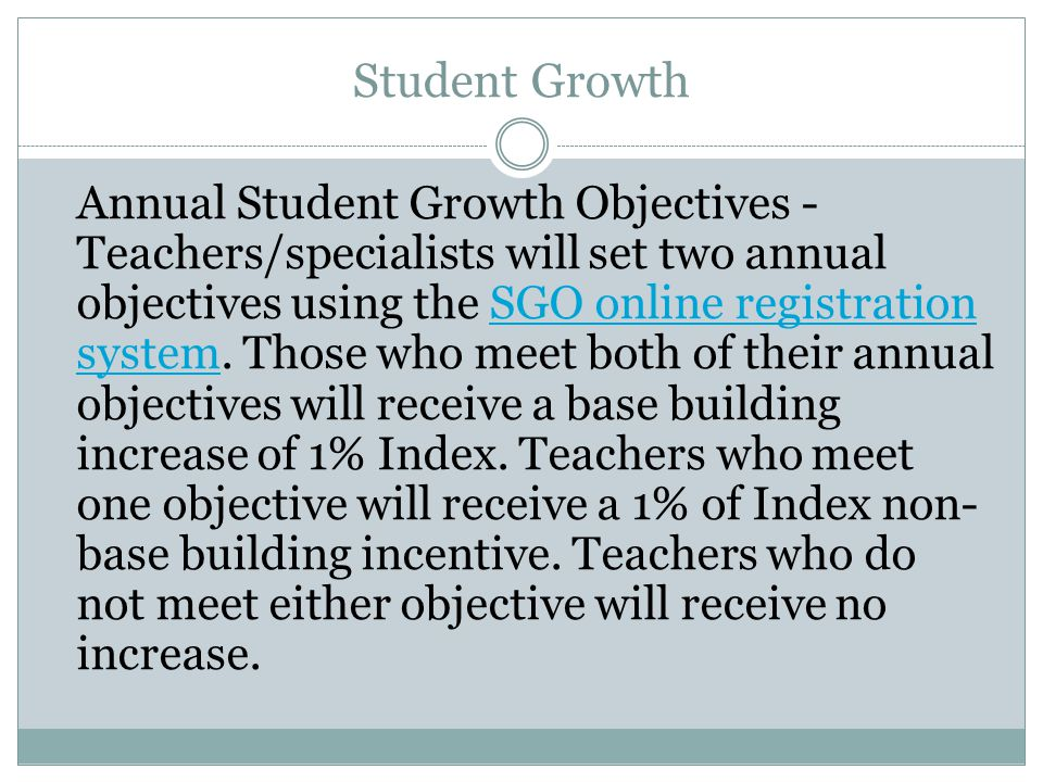 Student Growth Annual Student Growth Objectives - Teachers/specialists will set two annual objectives using the SGO online registration system.