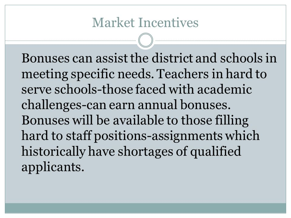 Market Incentives Bonuses can assist the district and schools in meeting specific needs.