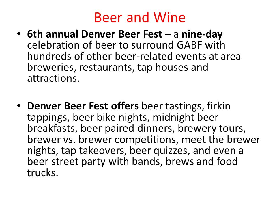 Beer and Wine 6th annual Denver Beer Fest – a nine-day celebration of beer to surround GABF with hundreds of other beer-related events at area breweries, restaurants, tap houses and attractions.