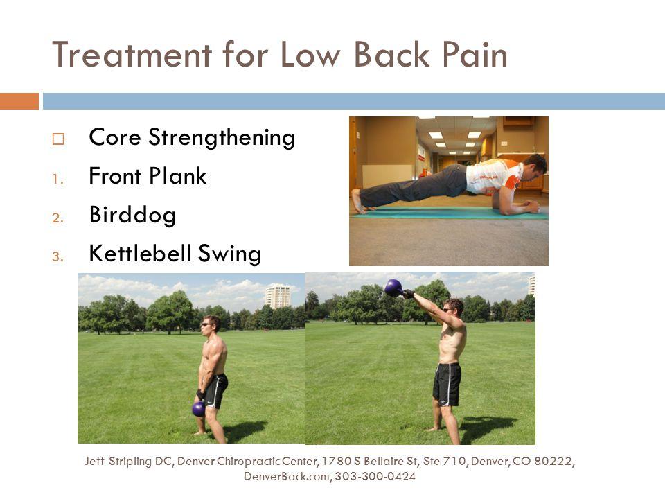 Treatment for Low Back Pain Jeff Stripling DC, Denver Chiropractic Center, 1780 S Bellaire St, Ste 710, Denver, CO 80222, DenverBack.com, 303-300-0424  Core Strengthening 1.