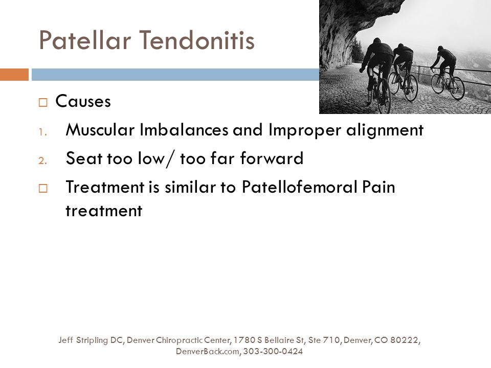 Patellar Tendonitis Jeff Stripling DC, Denver Chiropractic Center, 1780 S Bellaire St, Ste 710, Denver, CO 80222, DenverBack.com, 303-300-0424  Causes 1.