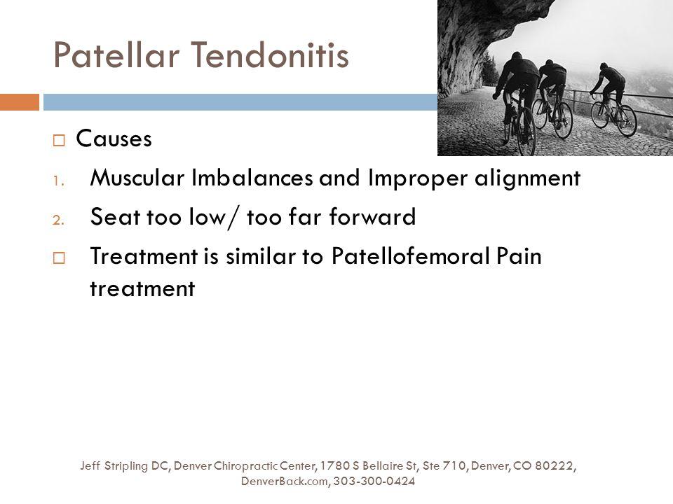 Patellar Tendonitis Jeff Stripling DC, Denver Chiropractic Center, 1780 S Bellaire St, Ste 710, Denver, CO 80222, DenverBack.com, 303-300-0424  Causes 1.